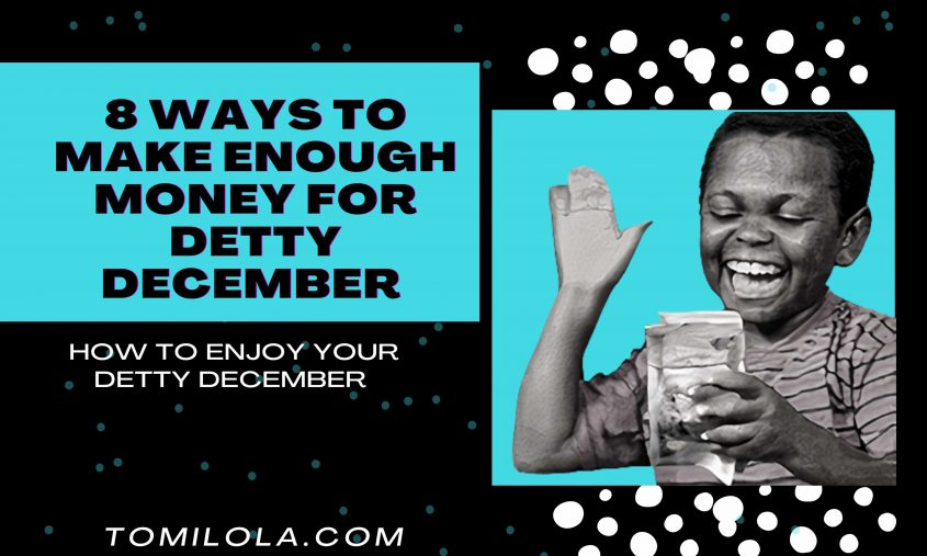 8 Ways To Make Enough Money For Detty December