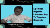 14 Things Nigerian Lecturers Say To Threaten Students